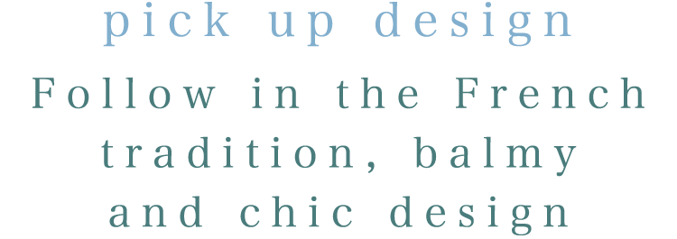 pick up design Follow in the French tradition, balmy and chic design